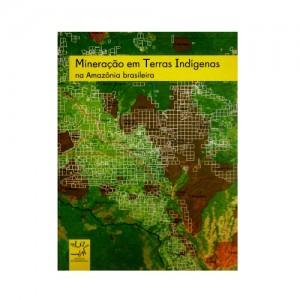 Mineração em Terras Indígenas na Amazônia Brasileira